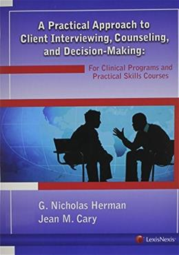Practical Approach to Client Interviewing, Counseling, and Decision-Making: For Clinical Programs and Practical Skills Courses, by Herman 9781422422939