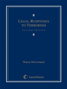 Legal Responses to Terrorism, by McCormack, 2nd Edition 9781422425015