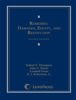 Remedies: Damages, Equity and Restitution, by Thompson, 4th Edition 9781422429549