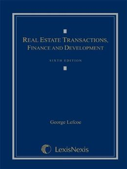 Real Estate Transactions, Finance, and Development, by Lefcoe, 6th Edition 9781422470107