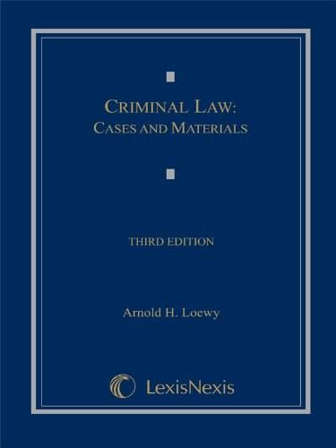 Criminal Law: Cases and Materials, by Loewy, 3rd Edition 9781422470374