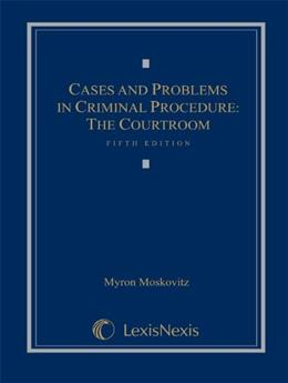 Cases and Problems in Criminal Procedure: The Courtroom, by Moskovitz, 5th Edition 9781422470466