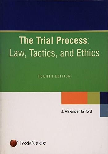 Trial Process: Law Tactics and Ethics, by Tanford, 4th Edition 9781422472217