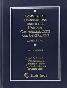 Commercial Transactions Under the Uniform Commercial Code and Other Laws, by King, 6th Edition 9781422480632