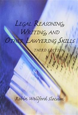 Legal Reasoning, Writing, and Other Lawyering Skills, by Slocum, 3rd Edition 9781422481561