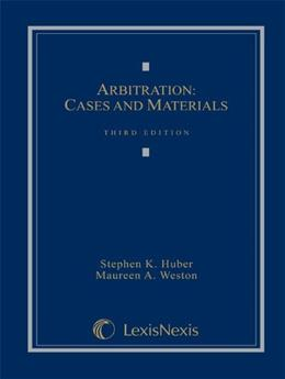 Arbitration: Cases and Materials, by Huber, 3rd Edition 9781422485545