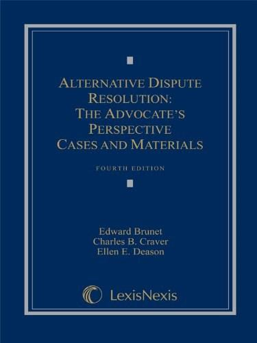 Alternative Dispute Resolution: The Advocates Perspective, by Brunet, 4th Edition 9781422490860