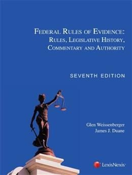 Federal Rules of Evidence: Rules, Legislative History, Commentary and Authority, by Weissenberger, 7th Edition 9781422495636