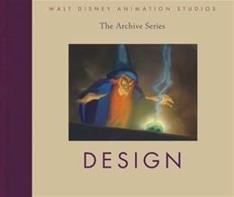 Walt Disney Animation Studios The Archive Series, by Walt Disney Animation Research Library 9781423134206