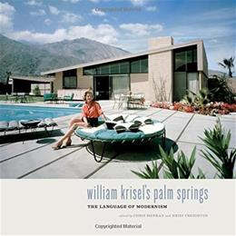 William Krisels Palm Springs: The Language of Modernism 9781423642329