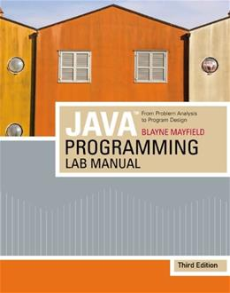 Java Programming Lab Manual: From Problem Analysis To Program Design, by Mayfield, 3rd Edition 9781423901884