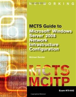 MCTS Guide to Microsoft Windows Server 2008 Network Infrastructure Configuration: Exam 70-642, by Bender PKG 9781423902362