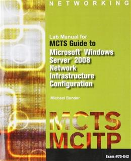 MCTS Guide to Microsoft Windows Server 2008 Network Infrastructure Configuration, by Bender, Lab Manual 9781423902744