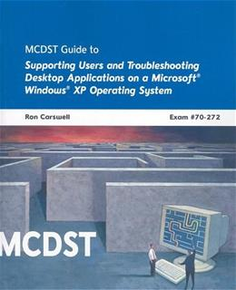 MCDST Guide to Supporting Users and Troubleshooting Desktop Applications on a Microsoft Windows XP Operating System, Exam 70-272, by Carswell BK w/CD 9781423903215