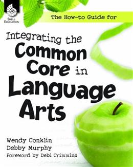 The How-to Guide for Integrating the Common Core in Language Arts 1 9781425813116