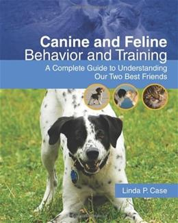 Canine and Feline Behavior and Training: A Complete Guide to Understanding Our 2 Best Friends, by Case 9781428310537
