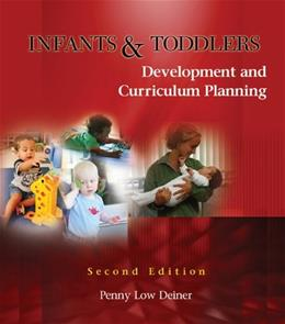 Infants and Toddlers: Development and Curriculum Planning, by Deiner, 2nd Edition 9781428318243