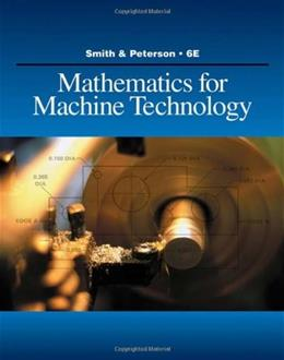 Mathematics for Machine Technology, by Smith, 6th Edition 9781428336568
