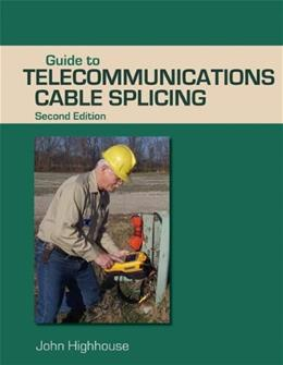 Guide to Telecommunications Cable Splicing, by Highhouse, 2nd Edition 9781428360914