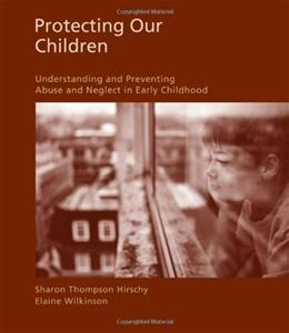 Protecting Our Children: Understanding and Preventing Abuse and Neglect in Early Childhood, by Hirschy 9781428361249