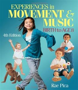 Experiences in Music and Movement: Birth to Age 8, by Pica, 4th Edition 9781428399723
