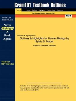 Outlines and Highlights for Human Biology by Sylvia S. Mader, by Cram101 Textbook Reviews 9781428889408