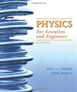Physics for Scientists and Engineers, by Tipler, 6th Edition 9781429201247
