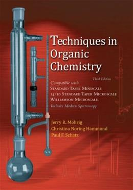 Techniques in Organic Chemistry:  Miniscale, Standard Taper Microscale, and Williamson Microscale, by Mohrig, 3rd Edition 9781429219563