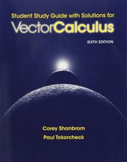 Vector Calculus, by Shanbrom, 6th Edition, Student Study Guide with Solutions 9781429231091