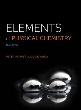 Elements of Physical Chemistry, by Atkins, 6th Edition 9781429287326