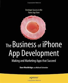 The Business of iPhone App Development: Making and Marketing Apps that Succeed 1st ed. 9781430227335