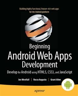 Beginning Android Web Apps Development: Develop for Android using HTML5, CSS3, and JavaScript, by Westfall 9781430239574