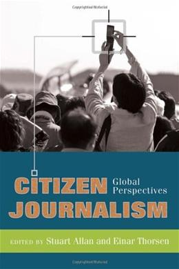Citizen Journalism: Global Perspectives, by Allen 9781433102950