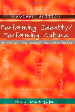 Performing Identity/Performing Culture: Hip Hop as Text, Pedagogy, and Lived Practice, by Dimitriadis, 4th Edition 9781433105388
