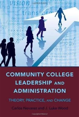Community College Leadership and Administration: Theory, Practice, and Change, by Nevarez 9781433107955