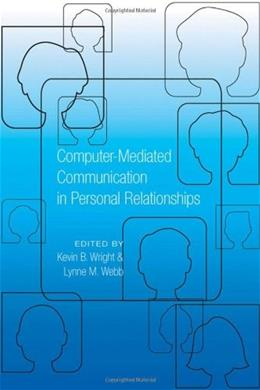 Computer Mediated Communication in Personal Relationship, by Wright 9781433110818