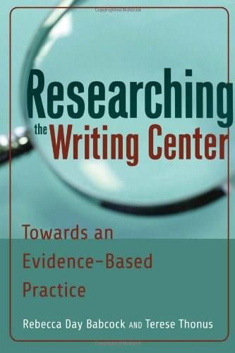 Researching the Writing Center: Towards an Evidence Based Practice, by Babcock 9781433119231
