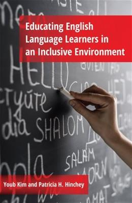 Educating English Language Learners in an Inclusive Environment, by Kim 9781433121340