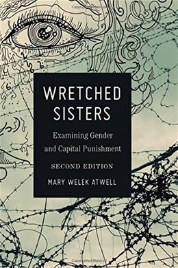 Wretched Sisters: Examining Gender and Capital Punishment <BR> Second Edition (Studies in Crime and Punishment) 2 9781433122347