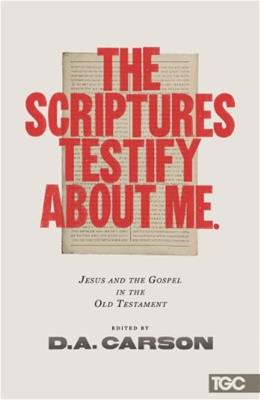 The Scriptures Testify about Me: Jesus and the Gospel in the Old Testament 9781433538087