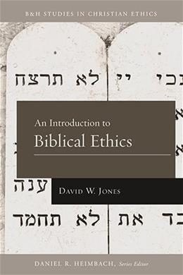 Introduction to Biblical Ethics, by Jones 9781433669699