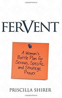 Fervent: A Womans Battle Plan to Serious, Specific and Strategic Prayer 9781433688676