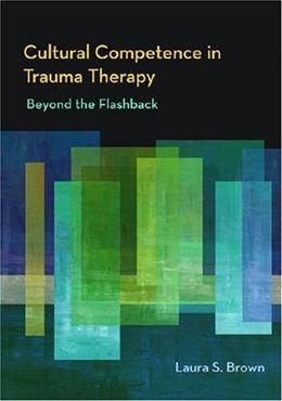 Cultural Competence in Trauma Therapy: Beyond the Flashback, by Brown 9781433803376