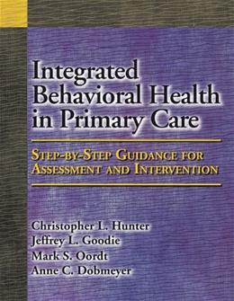 Integrated Behavioral Health in Primary Care: Step By Step Guidance for Assessment and Intervention, by Hunter 9781433804281