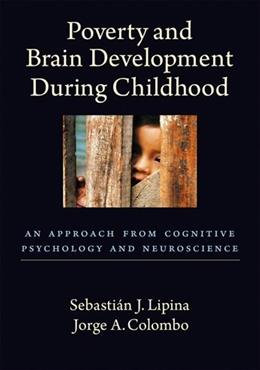 Poverty and Brain Development During Childhood: An Approach from Cognitive Psychology and Neuroscience, by Lipina 9781433804458