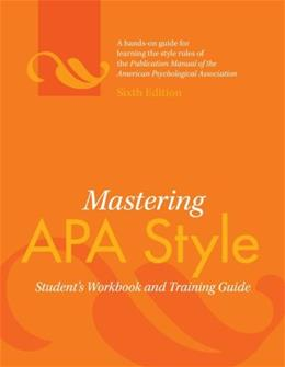 Mastering APA Style, by American Psychological Association, 6th Edition, Students Workbook and Training Guide 9781433805578