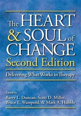 Heart and Soul of Change: Delivering What Works in Therapy, by Duncan, 2nd Edition 9781433807091