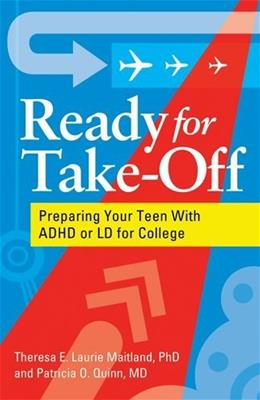 Ready for Take-Off: Preparing Your Teen With ADHD or LD for College 1 9781433808913