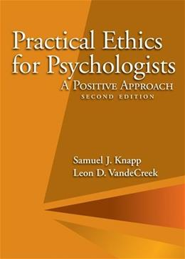 Practical Ethics for Psychologists: A Positive Approach, by Knapp, 2nd Edition 9781433811746