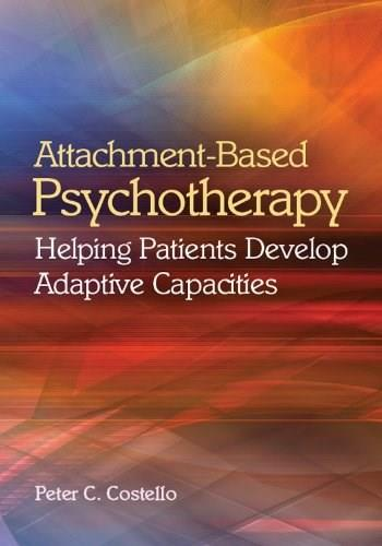 Attachment-Based Psychotherapy: Helping Patients Develop Adaptive Capacities, by Costello 9781433813023